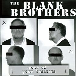 Blank Brothers - None Of Your Business