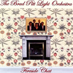 Brad Pitt Light Orchestra - Fireside Chat