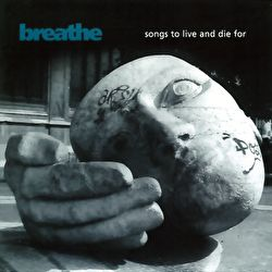 Breathe - Songs To Live And Die For