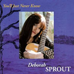 Deborah Sprout - You'll Just Never Know