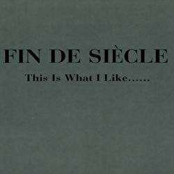 Fin de Siècle - This is What I Like