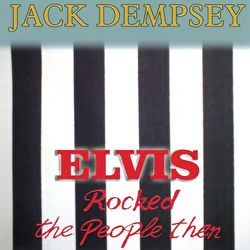 Jack Dempsey - Elvis Rocked The People Then
