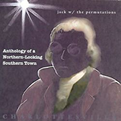Jack W/ The Permutations - Anthology Of A Northern-Looking Southern Town