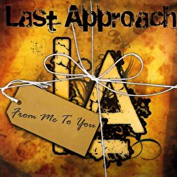 Last Approach - From Me To You