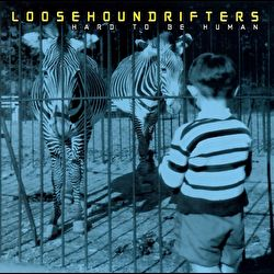 Loosehounds - Hard to be Human