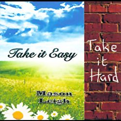 Mason Leigh - Take it Easy, Take it Hard