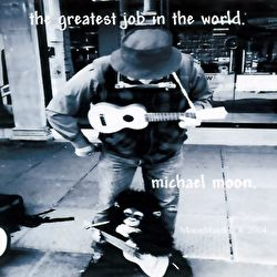 Michael Moon - The Greatest Job In The World