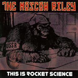 The Moscow Riley - This Is Rocket Science