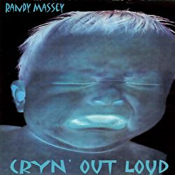 Randy Massey - Cryn' Out Loud