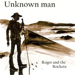 Roger And The Rockets - Unknown Man