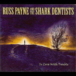 Russ Payne and the Shark Dentists - In Love With Trouble
