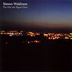 Simon Waldram - The Day the Signal Died