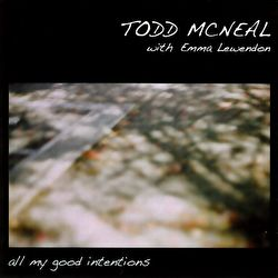 Todd Mcneal (with Emma Lewendon) - All My Good Intentions