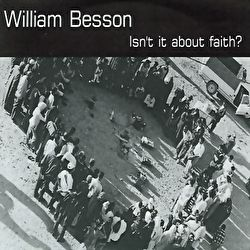 William Besson - Isn't It About Faith?